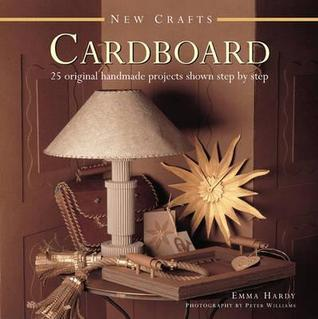 New Crafts: Cardboard: 25 Original Handmade Projects Shown Step  by  Step by Emma Hardy