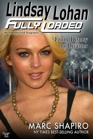 Lindsay Lohan: Fully Loaded, From Disney to Disaster Marc Shapiro