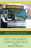 Hey, I'm Marty. I Drive the Bus! Book II: If you have ever driven a bus or have been a passenger on a bus; you must read this book!