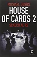 House of Cards 2: Scacco al Re (Francis Urquhart #2)