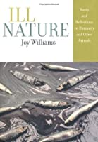 Ill Nature: Rants and Reflections on Humanity and Other Animals: Meditations on Humanity and Other Animals