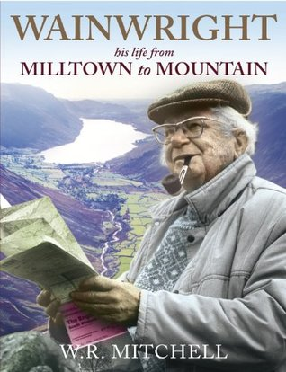 Wainwright - his life from Milltown to Mountain  by  W R Mitchell