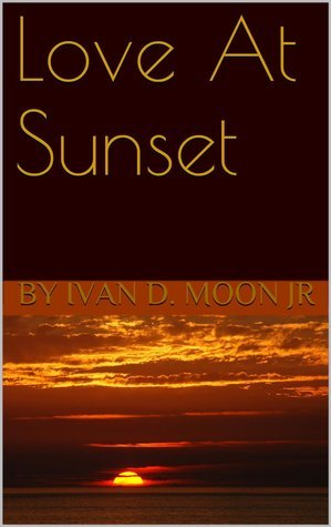 Love At Sunset  by  Ivan D Moon Jr