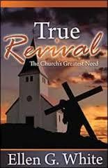 True Revival: The Churchs Greatest Need: Selections from the Writings of Ellen G. White Ellen G. White
