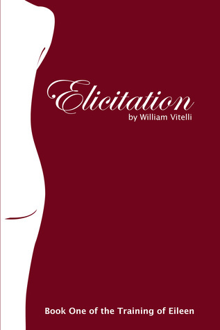 Elicitation: Book 1 of the Training of Eileen  by  William Vitelli