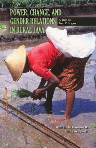 Power, Change, and Gender Relations in Rural Java: A Tale of Two Villages (Ohio RIS Southeast Asia Series) Ann R. Tickamyer