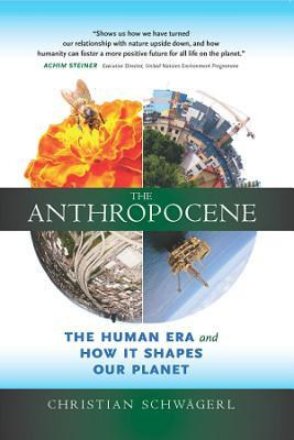 The Anthropocene:  The Human Era and How It Shapes Our Planet Christian Schwagerl