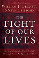 The Fight of Our Lives: Knowing the Enemy, Speaking the Truth, and Choosing to Win the War Against Radical Islam