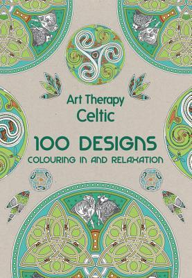 Art Therapy: Celtic: 100 Designs, Colouring in and Relaxation  by  Michel Solliec