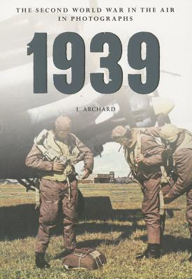 1939 the Second World War in the Air in Photographs Louis Archard