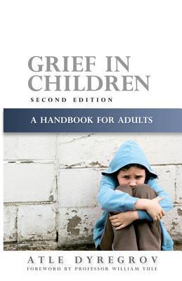 Grief in Children: A Handbook for Adults Second Edition  by  Atle Dyregrov