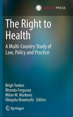 The Right to Health: A Multi-Country Study of Law, Policy and Practice  by  Brigit Toebes