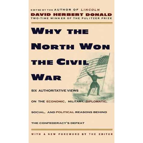 the reasons the north won the civil war The north won the civil war for three main reasons the north had more resources the civil war was a modern war in that it was won largely by economic forces.
