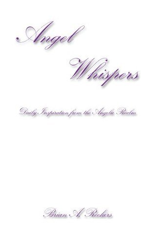 Angel Whispers: Daily Inspiration from the Angelic Realm  by  Brian A. Reekers