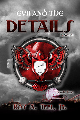 Evil and the Details (The Iron Eagle Series Book 2)  by  Roy A. Teel Jr.