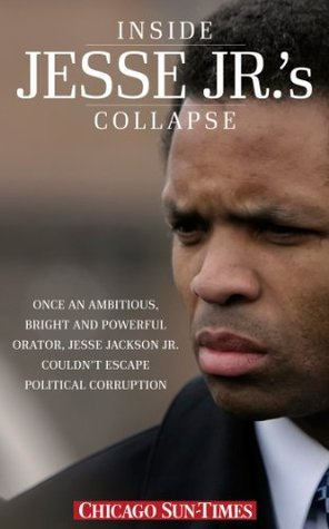 Inside Jesse Jr.s Collapse Chicago Sun-Times