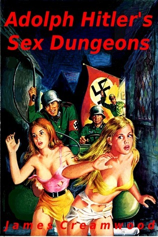 Adolph Hitlers Sex Dungeons  by  James Creamwood