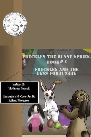 Freckles the Bunny Series, Book # 2: Freckles and the Less Fortunate  by  Vickianne Caswell