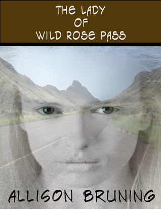 The Lady of Wild Rose Pass Allison Bruning