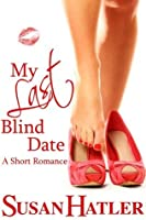 My Last Blind Date (Better Date than Never, #3)