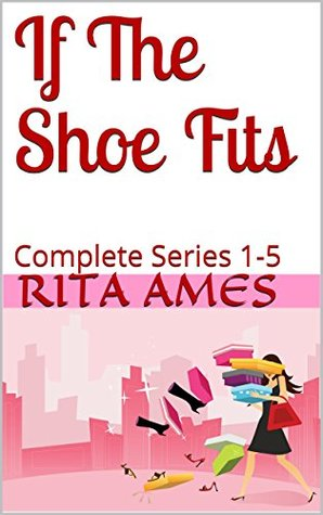 If The Shoe Fits: Complete Series 1-5  by  Rita Ames