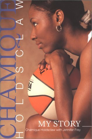 Chamique Holdsclaw: My Story  by  Chamique Holdsclaw