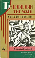 Through the Wall (A Miss Silver Mystery)