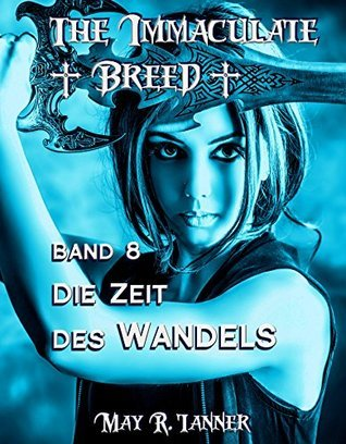 Die Zeit des Wandels (The Immaculate Breed 8) May R. Tanner