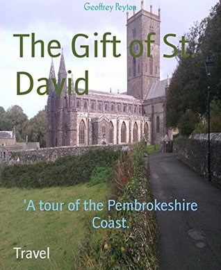 The Gift of St. David: A tour of the Pembrokeshire Coast.  by  Geoffrey Peyton