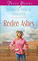 Rodeo Ashes (Truly Yours Digital Editions Book 1018)