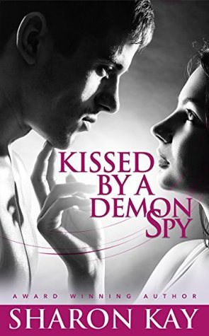 Kissed By A Demon Spy: A Novella  by  Sharon  Kay