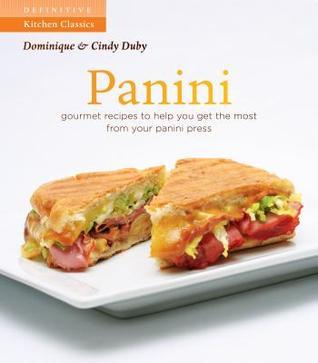 Panini: 50 Recipes To Get The Most Out of Your Grill  by  Dominique Duby
