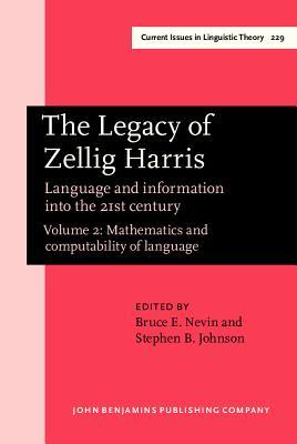 The Legacy Of Zellig Harris: Language And Information Into The 21st Century:  Computability Of Language And Computer Applications Bruce E. Nevin