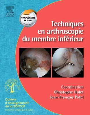 Techniques En Arthroscopie Du Membre Inferieur: Monographie Sofcot  by  Christophe Hulet