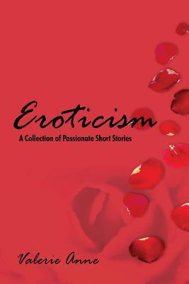 Eroticism: A Collection of Passionate Short Stories Valerie Anne