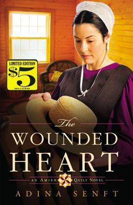 The Wounded Heart: An Amish Quilt Novel  by  Adina Senft