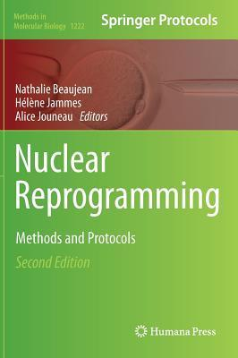 Nuclear Reprogramming: Methods and Protocols  by  Nathalie Beaujean