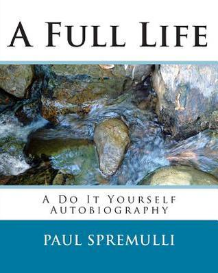 A Full Life: A Do It Yourself Autobiography  by  Paul Spremulli