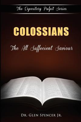 Colossians: The All Sufficient Saviour  by  Dr Glen Spencer Jr