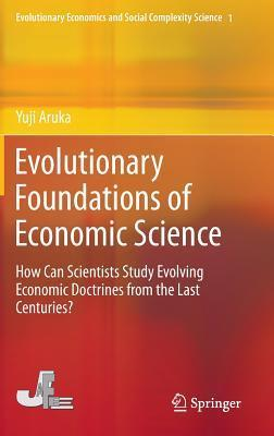 Evolutionary Foundations of Economic Science: How Can Scientists Study Evolving Economic Doctrines from the Last Centuries?  by  Yuji Aruka