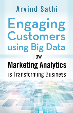 Engaging Customers Using Big Data: How Marketing Analytics Are Transforming Business Arvind Sathi