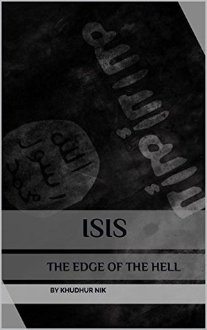 ISIS: The Islamic State of Iraq and Syria BY KHUDHUR NIK
