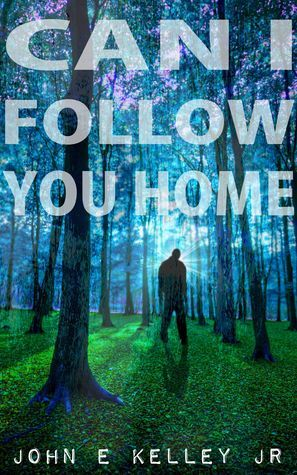 Can I Follow You Home John E. Kelley Jr.