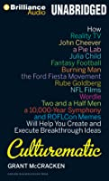 Culturematic: How Reality TV, John Cheever, a Pie Lab, Julia Child, Fantasy Football, Burning Man, the Ford Fiesta Movement, Rube Goldberg, NFL Films, Wordle, Two and a Half Men, a 10,000-Year Symphony and ROFLCon Memes Will Help You Create and Execute...