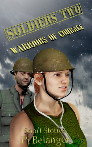 Soldiers Two: Warriors of Courage (Soldiers, #2)  by  Pj Belanger