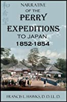 Narrative of the Perry Expeditions to Japan: 1852-1854