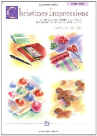 Christmas Impressions 2: Eight Favorite Christmas Carols Arranged for Intermediate Pianists  by  Catherine Rollin