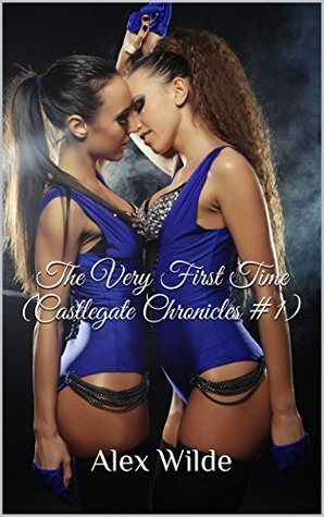 The Very First Time (Castlegate Chronicles #1) Alex Wilde