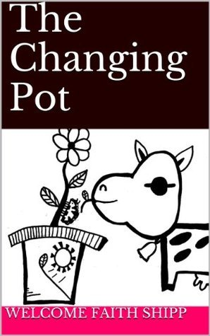 The Changing Pot  by  Welcome Faith Shipp