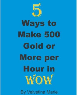 5 Ways to Make 500 Gold or More per Hour in WoW (Make Gold In Pandaria Book 1)  by  Velvetina Marie